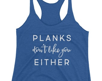 Funny Womens Tank Top - Workout Tanks for Women - Planks Don't Like You Either - Funny workout shirts