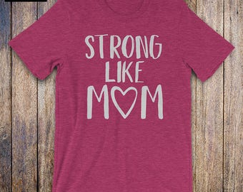 Strong Like Mom - Mothers Day Shirt, empowerment shirt, trendy shirt, moms rule, cool mom shirt, wife tshirt, mom gift, wife gift