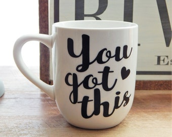 You  Got This Coffee Mug Motivational Mug Birthday Gift Get Well Soon Gift Coffee Mug Back To School Gift Teachers Gift