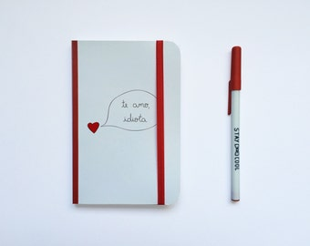 "Notebook ""I Love you Idiot"" / notebook with elastic ""I love you idiot"""
