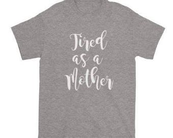 "SHORTSLEEVE ""Tired as a Mother"" T-SHIRT/Tired as a Mother/#momlife/Unisex T-Shirt/Multiple Colors/Cotton/Pre-Shrunk"