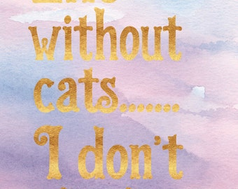 Printable Art, Instant Download, Life without Cats, Typography Poster, Teen, Quote Print, Digital Download