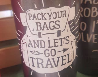 Pack Your Bags and Lets Travel 20oz tumbler