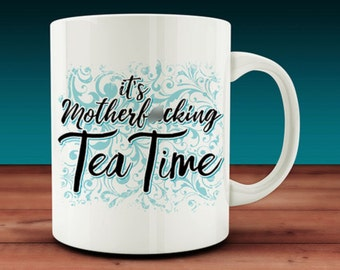 It's Motherf*cking Tea Time Mug (W18-rts)