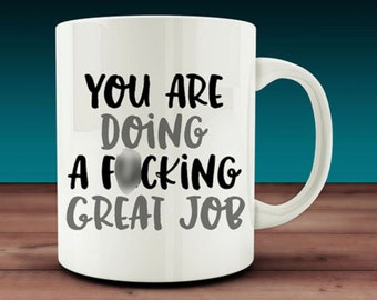 You Are Doing A F*cking Great Job Mug (W47)