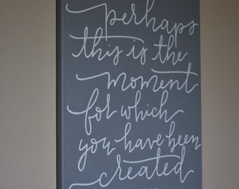 "Perhaps this is the moment for which you have been created - Esther - Bible quote -Acrylic painting - 16""x20"""