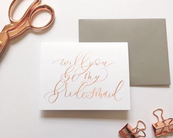 """Rose Gold Foil Bridesmaid Card- """"will you be my bridesmaid?"""" In rose gold foil calligraphy, handlettered bridesmaid card"""