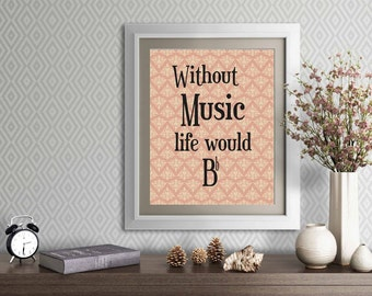 "Without Music life would b ""flat"", Music decor, Music teacher, home or office decor, Instant Download 8x10 print"