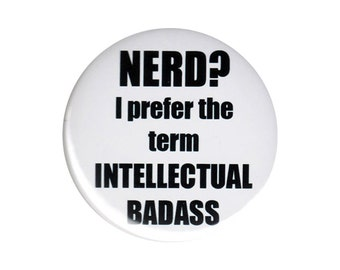Nerd? I Prefer The Term Intellectual Badass Button Badge Pin Funny Nerdy Merch