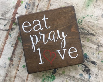 Eat Pray Love - rustic, stenciled and painted, handmade wood sign