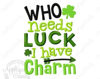 Who Needs Luck I have Charm Machine Embroidery Design File 4x4 5x7 6x10 Saint St. Patrick's Pat's Day Clover Shamrock INSTANT DOWNLOAD