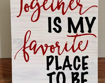 Together is My Favorite Place to Be/Rustic Quote Sign/Quote Sign/Home Decor/Sign/Wood Sign/Rustic Wood Sign/Love Quote/Wedding Quote