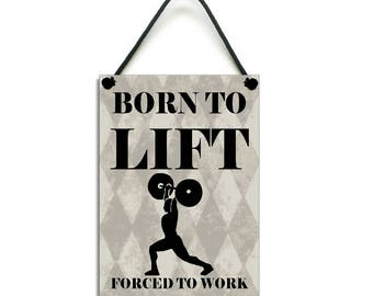 Born To Lift Forced To Work Fun Home Sign Handmade Wooden Plaque 571