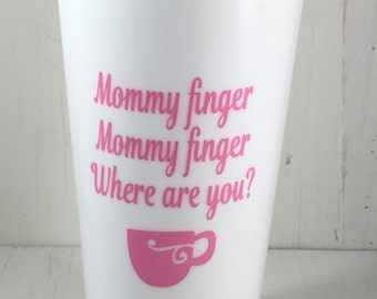 Mommy Finger Where Are You Coffee Tumbler-Funny Parenting Saying-Parent Cup-Mommy Cup-Gift For A Mom-Mothers Day-Coffee Lover-Baby Shower