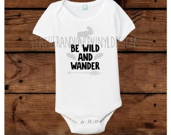 Be Wild and Wander Onesie / Bodysuit