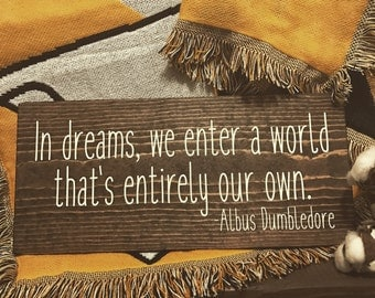 Harry Potter Dumbledore Wood Sign / In dreams we enter a  world thats entirely our own / Albus Dumbledore Quote / Harry Potter Nursery Decor