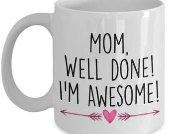 Mother's Day Mug - Mom, Well Done! I'm Awesome - Funny Mom Gift