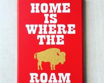 Home is Where the Buffalo Roam / Buffalo Home Sign / Buffalo Home Decor / Buffalo Decor / Buffalo Sign / Buffalo NY / Buffalo New York