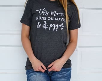 This Mama Runs on Love and Dr. Pepper © | Dr. Pepper Shirt | Trendy Tees for Moms | Mom Shirt | Graphic Tee | Boyfriend Tee | Gift for Mom