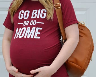 Go Big or Go Home © | Pregnancy Shirt | Maternity Shirt | Funny Pregnancy Shirt | Mom to Be | Baby Shower Gift | Funny Maternity