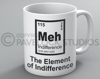 Meh! The Element Of Indifference Mug - Science Chemistry Student Cute Funny Rude Coffee Tea Mugs Cup Gift Present