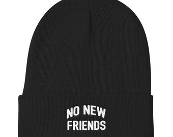 No New Friends Beanie - Anti-Social Beanie - Lonely Beanie - Single Beanie - Friends Beanie - Funny Beanie - Gift For Her - Gift For Him
