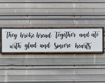 "They broke bread together and ate with glad and sincere hearts - SIGN - 49.5""x12.5"""