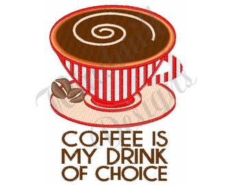 Coffee My Drink Of Choice - Machine Embroidery Design