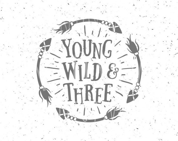 young wild and three svg baby birthday svg wild svg cut