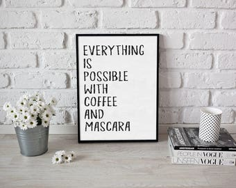 Black and white A4 digital print, Everything is possible with coffee and mascara. Birthday gift.