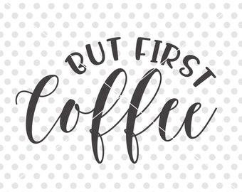 But First Coffee SVG DXF Cut File, Coffee Svg Dxf Cutting File, Coffee Clip Art Vector, Mug Design Svg Dxf Cuttable File, Drink Svg Dxf
