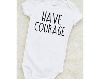 Have Courage, Baby Onesie, Have Courage Onesie, Bodysuit