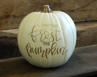 Don't That Frost Your Pumpkin - Pumpkin