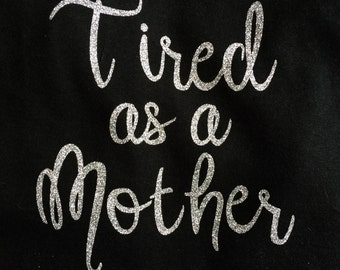 Tired as a Mother T Shirt