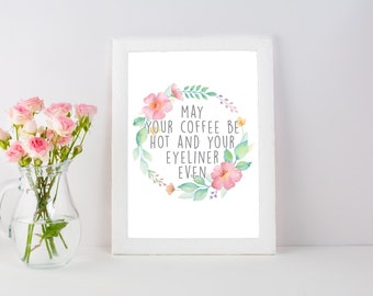 May Your Coffee Be Hot And Your Eyeliner Even, Digital Print, Wall Art, Home Decor, Funny Saying, Fun Quote Art, Watercolor Flowers