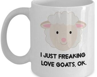 Goats Coffee Mug - I Just Freaking Love Goats , Ok - Funny Goats Gifts