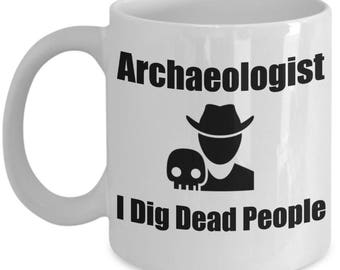 Funny Archaeologist Mugs - I Dig Dead People - Ideal Archaeology Gifts