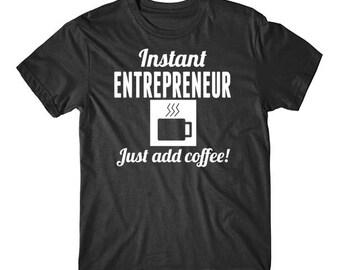 Instant Entrepreneur Just Add Coffee Entrepreneurship Shirt