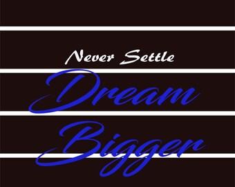 Never Settle Dream Bigger