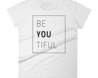 Be You Tiful - Women's T-Shirt - Beautiful, BeYouTiful, Inspiration, Motivation, Feel Good, Design, Gift Idea