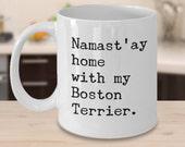Namast'ay Home With My Boston Terrier Mug Herbal Tea & Coffee Ceramic Coffee Cup - 11 oz. Boston Terrier Gift