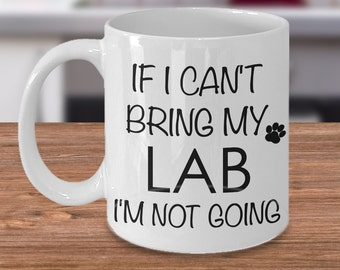 If I Can't Bring My Lab I'm Not Going Mug Funny Labrador Coffee Mug Gift