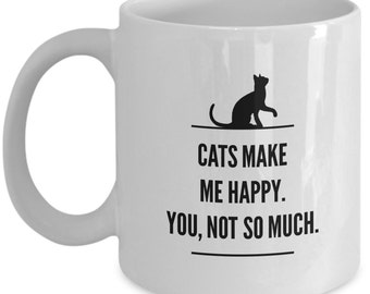 Cat Mugs - Cats Make Me Happy - You, Not So Much - Cat Lady Gift Ideas