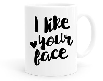Gift for Boyfriend | Funny Coffee Mug | I Like Your Face Mug | Girlfriend Gift | Anniversary Gift | Gift for Husband | Valentine's Gift