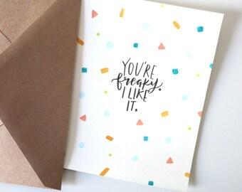 You're Freaky. I Like it- Friendship Card | Just Because Card | I Like You Card | Greeting Card | Cute Card
