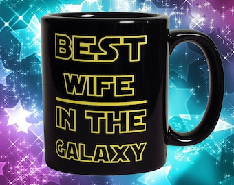 Best Wife In The Galaxy Mug - Funny Coffee Mug Perfect Gift For Wife