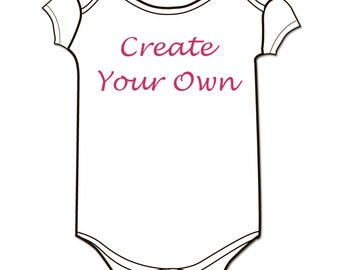 Create Your Own Design Baby Onesie *All Sizes*