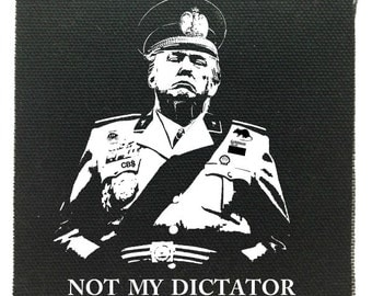 Not My Dictator Cloth Patch, Not My President Patches, Anti-Trump Patch, Political Punk Patches, Raw Edge Canvas Patches, I Hate Trump Patch
