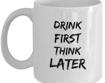 Funny Coffee Mug - Drink First, Think Later - Mug with Cool Words - Unique gift mug for him, her, husband, wife, boyfriend, men, women