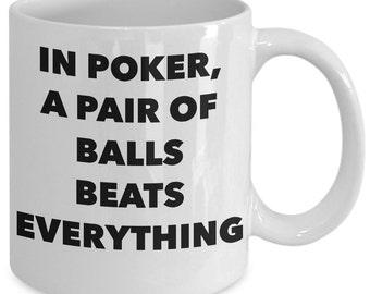 Poker Gift Coffee Mug - In Poker, a Pair of Balls Beats Everything - Unique gift mug for him, her, kids, husband, wife, boyfriend, men
